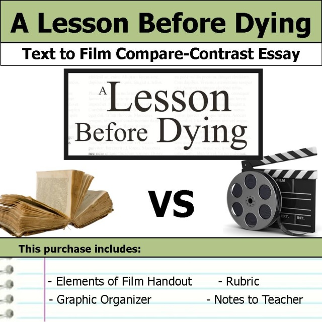 a lesson before dying compare movie to novel A lesson before dying essays 'a lesson before dying' is a novel, which in detail contradicts, racism and in-justice ness throughout the novel ernest j gainer the author of the novel provides the reader with highlighted issues that were un-gratifyingly patron within the novel.
